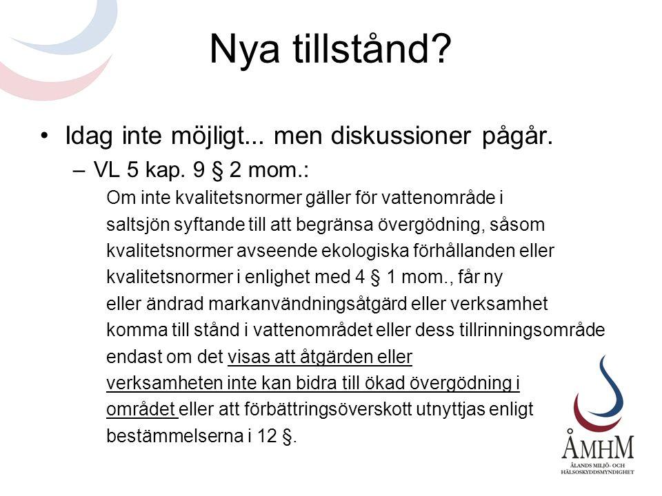 Nya tillstånd? •Idag inte möjligt... men diskussioner pågår. –VL 5 kap. 9 § 2 mom.: Om inte kvalitetsnormer gäller för vattenområde i saltsjön syftand