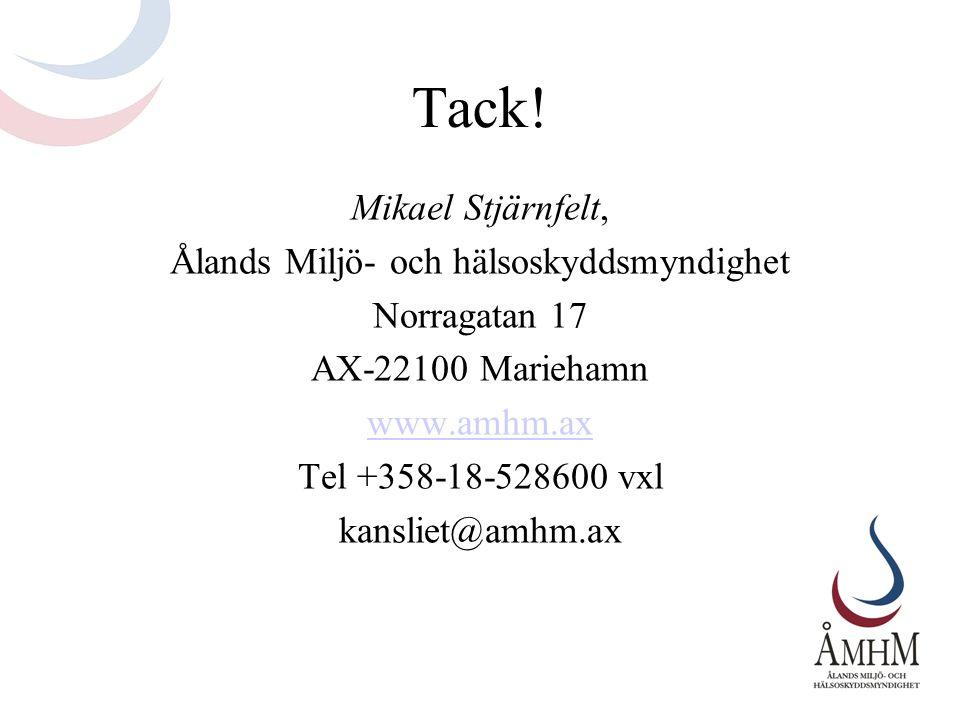 Tack! Mikael Stjärnfelt, Ålands Miljö- och hälsoskyddsmyndighet Norragatan 17 AX-22100 Mariehamn www.amhm.ax Tel +358-18-528600 vxl kansliet@amhm.ax