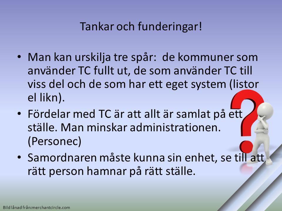 Tankar och funderingar! • Man kan urskilja tre spår: de kommuner som använder TC fullt ut, de som använder TC till viss del och de som har ett eget sy