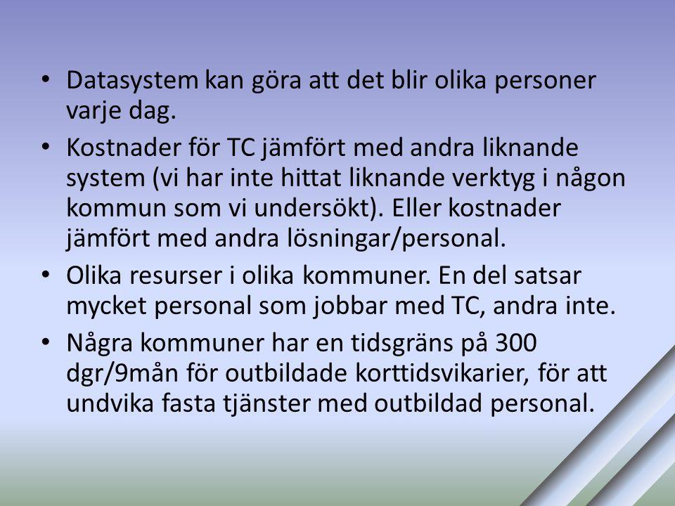 • Datasystem kan göra att det blir olika personer varje dag. • Kostnader för TC jämfört med andra liknande system (vi har inte hittat liknande verktyg