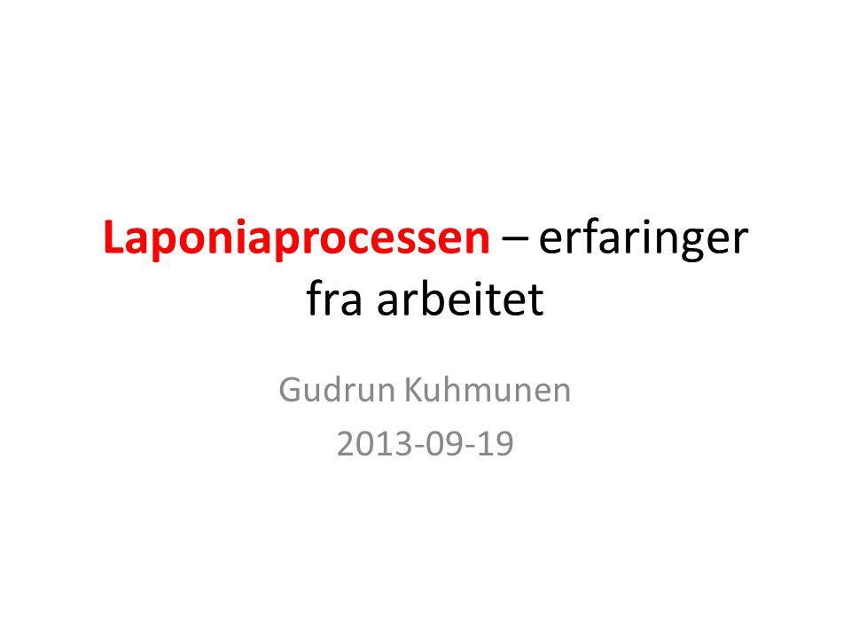 Laponiaprocessen – erfaringer fra arbeitet Gudrun Kuhmunen 2013-09-19