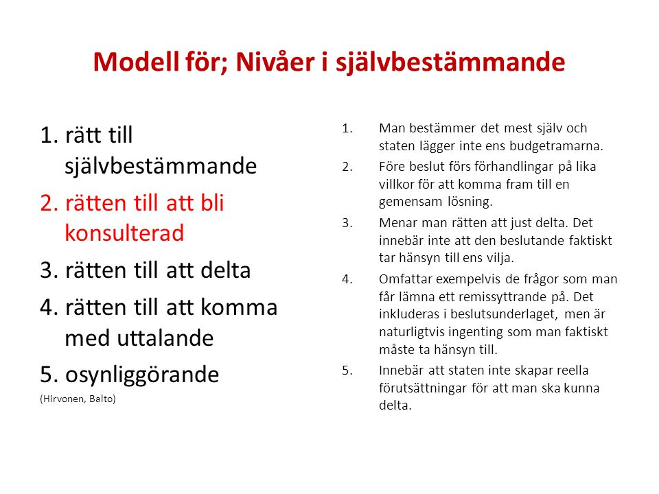 Modell för; Nivåer i självbestämmande 1. rätt till självbestämmande 2. rätten till att bli konsulterad 3. rätten till att delta 4. rätten till att kom