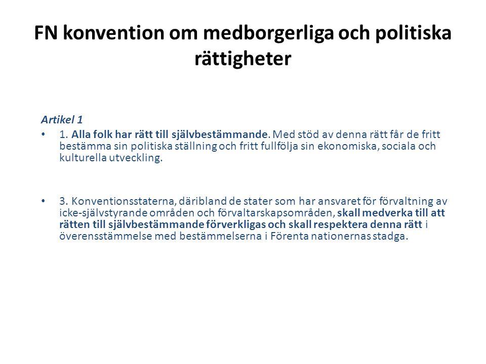 FN konvention om medborgerliga och politiska rättigheter Artikel 1 • 1. Alla folk har rätt till självbestämmande. Med stöd av denna rätt får de fritt