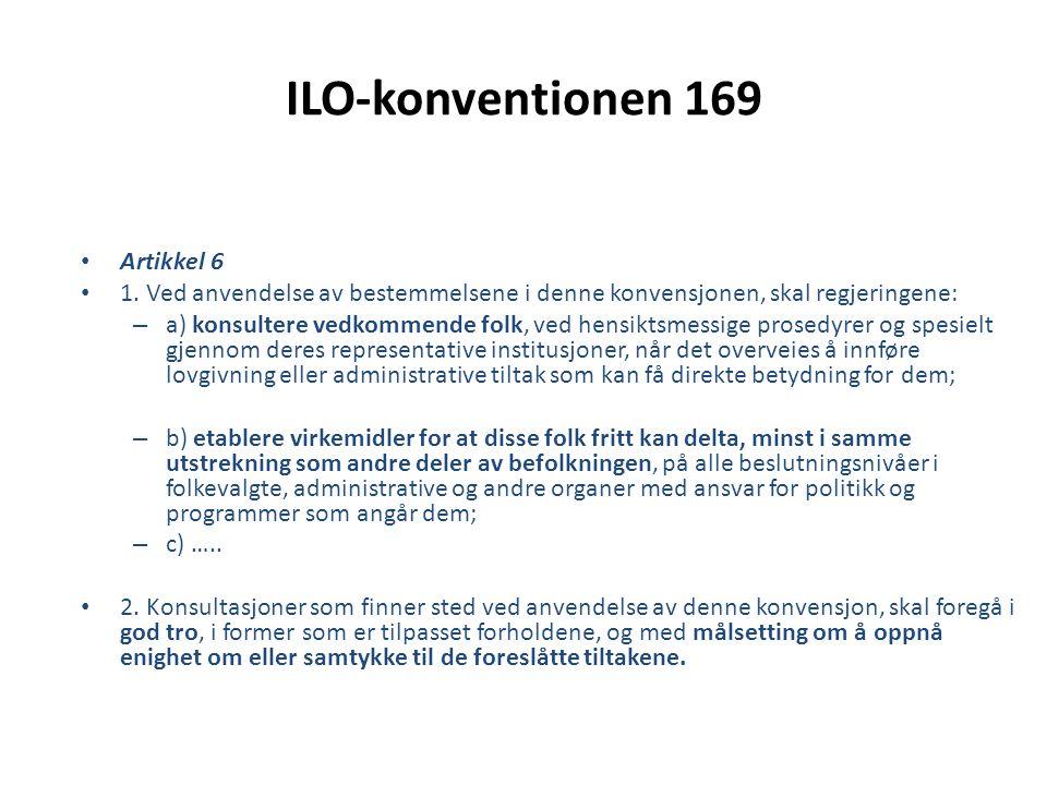 ILO-konventionen 169 • Artikkel 6 • 1. Ved anvendelse av bestemmelsene i denne konvensjonen, skal regjeringene: – a) konsultere vedkommende folk, ved