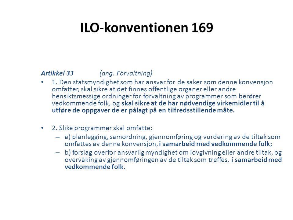ILO-konventionen 169 Artikkel 33 (ang. Förvaltning) • 1. Den statsmyndighet som har ansvar for de saker som denne konvensjon omfatter, skal sikre at d