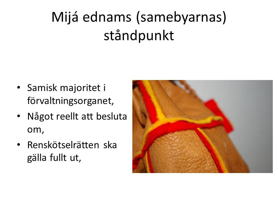 Mijá ednams (samebyarnas) ståndpunkt • Samisk majoritet i förvaltningsorganet, • Något reellt att besluta om, • Renskötselrätten ska gälla fullt ut,
