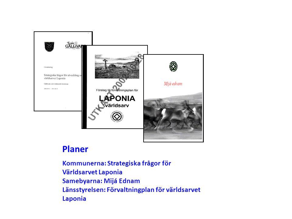 Kommunerna: Strategiska frågor för Världsarvet Laponia Samebyarna: Mijá Ednam Länsstyrelsen: Förvaltningplan för världsarvet Laponia Planer