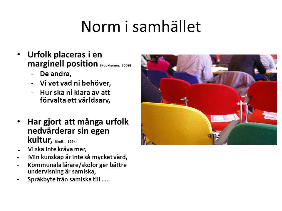 Norm i samhället • Urfolk placeras i en marginell position (Kuokkanen. 2009) -De andra, -Vi vet vad ni behöver, -Hur ska ni klara av att förvalta ett