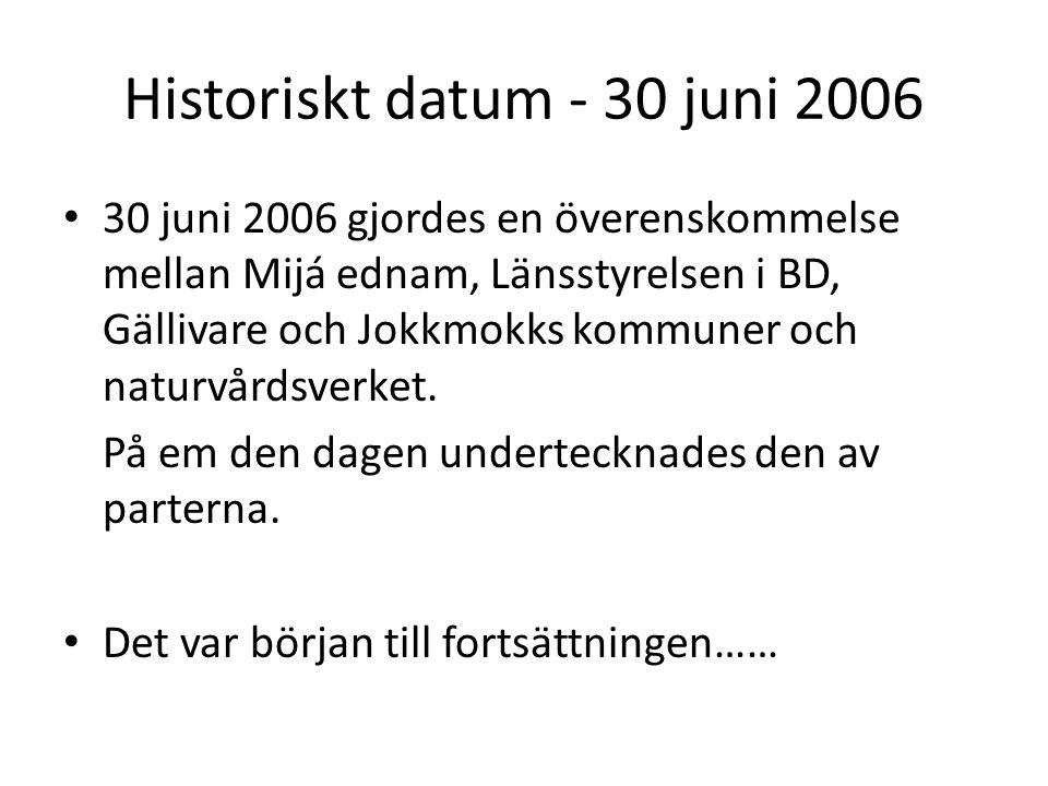 Historiskt datum - 30 juni 2006 • 30 juni 2006 gjordes en överenskommelse mellan Mijá ednam, Länsstyrelsen i BD, Gällivare och Jokkmokks kommuner och naturvårdsverket.