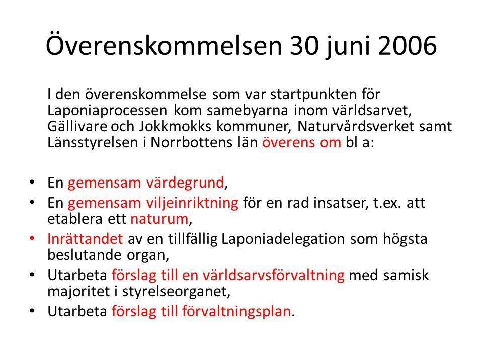 Överenskommelsen 30 juni 2006 I den överenskommelse som var startpunkten för Laponiaprocessen kom samebyarna inom världsarvet, Gällivare och Jokkmokks kommuner, Naturvårdsverket samt Länsstyrelsen i Norrbottens län överens om bl a: • En gemensam värdegrund, • En gemensam viljeinriktning för en rad insatser, t.ex.