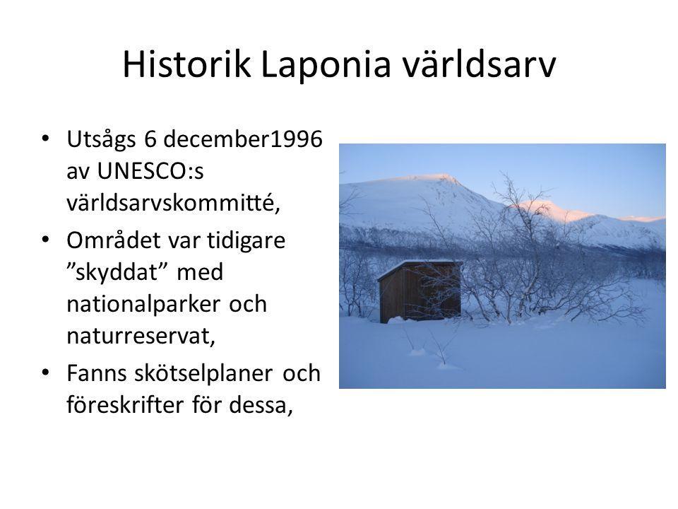 Historik Laponia världsarv • Utsågs 6 december1996 av UNESCO:s världsarvskommitté, • Området var tidigare skyddat med nationalparker och naturreservat, • Fanns skötselplaner och föreskrifter för dessa,