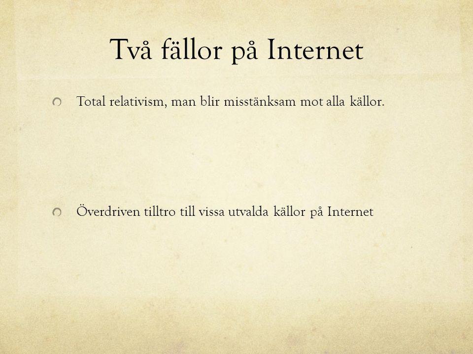 Två fällor på Internet Total relativism, man blir misstänksam mot alla källor. Överdriven tilltro till vissa utvalda källor på Internet