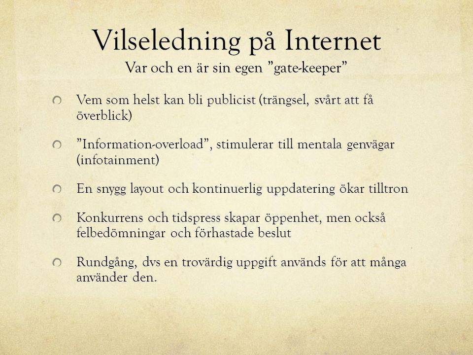 """Vilseledning på Internet Var och en är sin egen """"gate-keeper"""" Vem som helst kan bli publicist (trängsel, svårt att få överblick) """"Information-overload"""