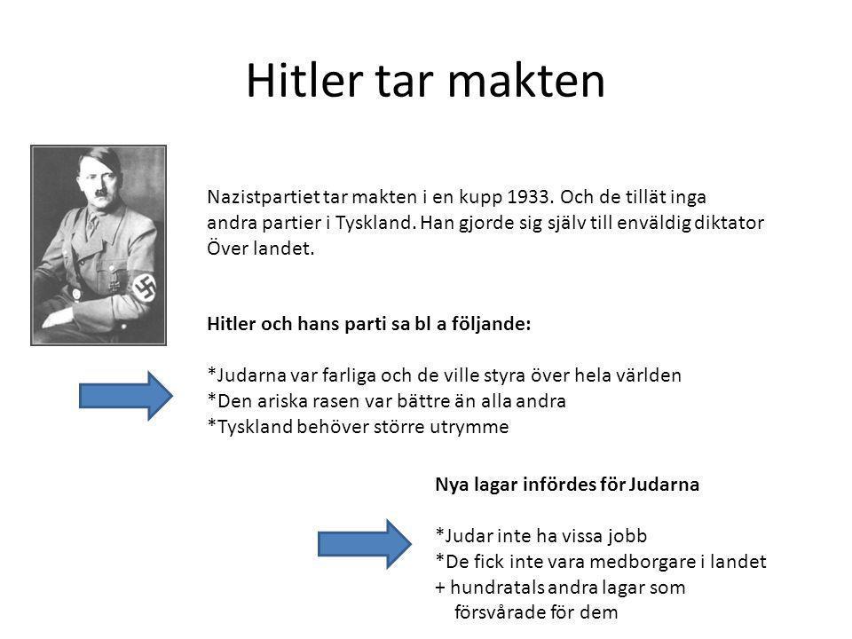 Hitler tar makten Nazistpartiet tar makten i en kupp 1933. Och de tillät inga andra partier i Tyskland. Han gjorde sig själv till enväldig diktator Öv
