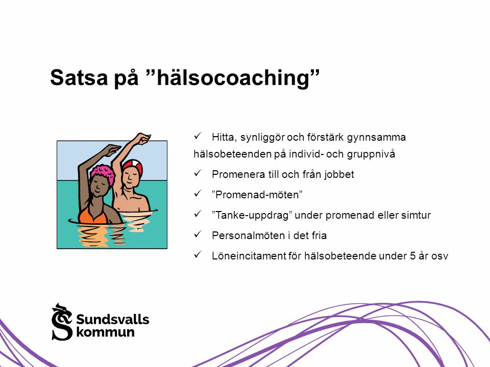 """Satsa på """"hälsocoaching""""  Hitta, synliggör och förstärk gynnsamma hälsobeteenden på individ- och gruppnivå  Promenera till och från jobbet  """"Promen"""
