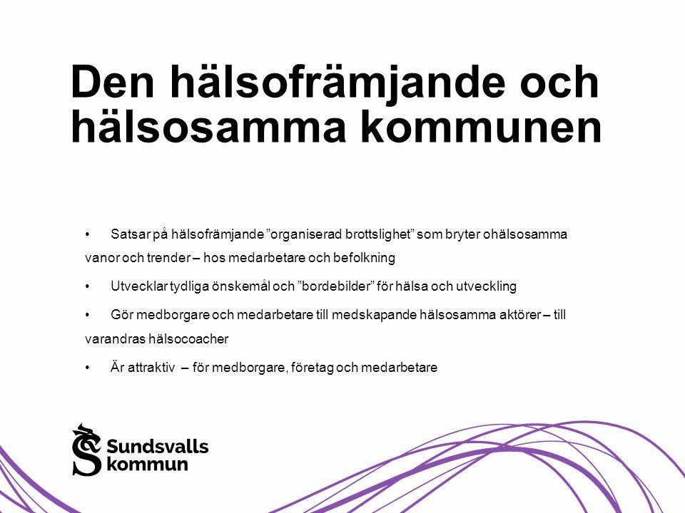 """Den hälsofrämjande och hälsosamma kommunen •Satsar på hälsofrämjande """"organiserad brottslighet"""" som bryter ohälsosamma vanor och trender – hos medarbe"""