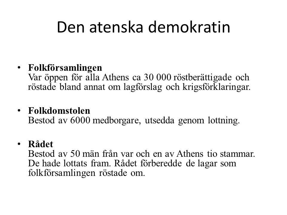 Den atenska demokratin • Folkförsamlingen Var öppen för alla Athens ca 30 000 röstberättigade och röstade bland annat om lagförslag och krigsförklarin
