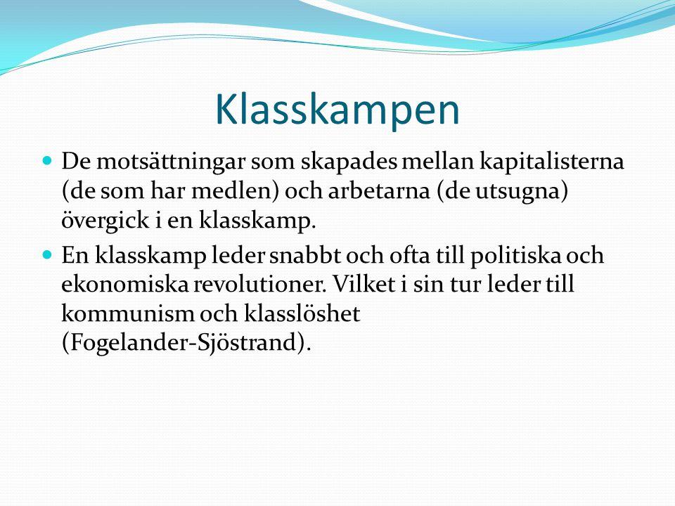 Klasskampen  De motsättningar som skapades mellan kapitalisterna (de som har medlen) och arbetarna (de utsugna) övergick i en klasskamp.  En klasska