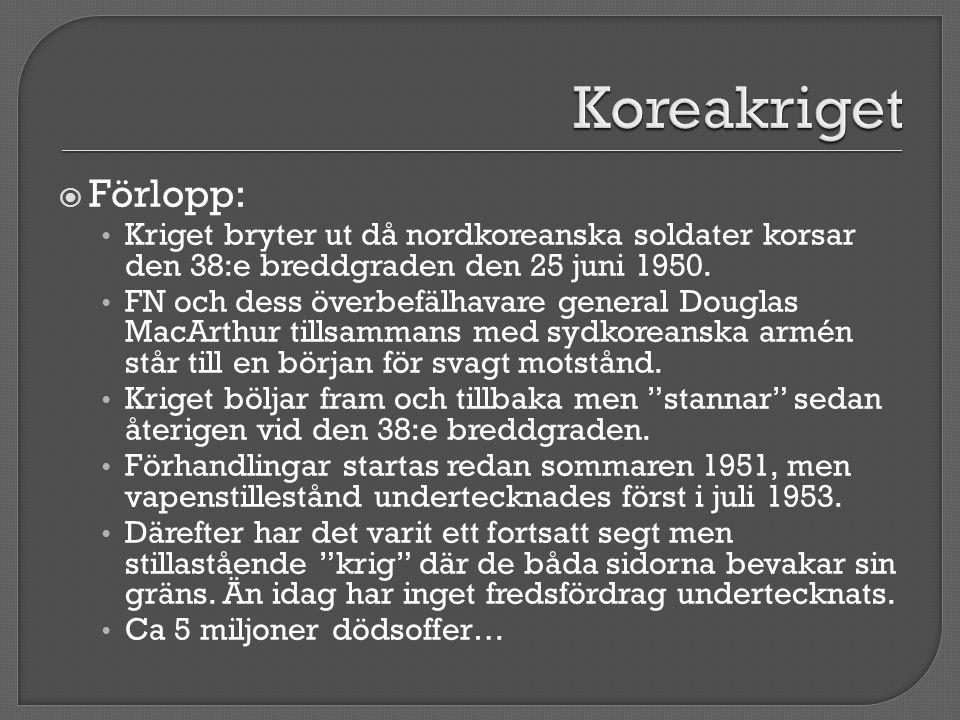  Förlopp: • Kriget bryter ut då nordkoreanska soldater korsar den 38:e breddgraden den 25 juni 1950. • FN och dess överbefälhavare general Douglas Ma