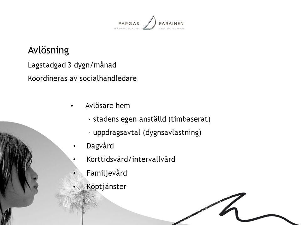 Avlösning Lagstadgad 3 dygn/månad Koordineras av socialhandledare • Avlösare hem - stadens egen anställd (timbaserat) - uppdragsavtal (dygnsavlastning