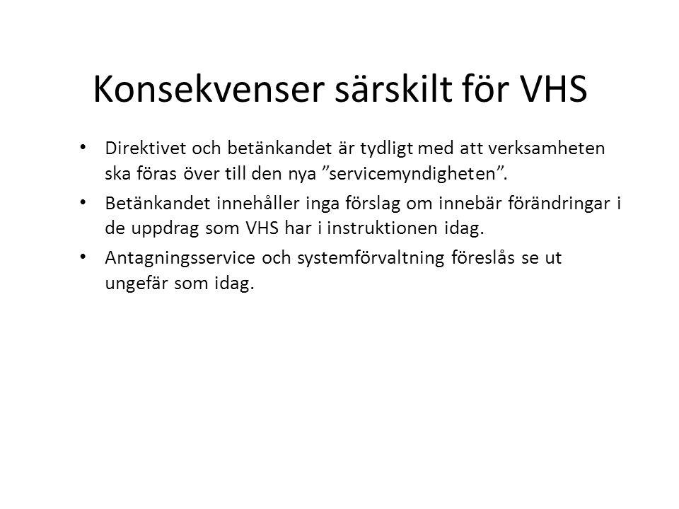 Konsekvenser särskilt för VHS • Direktivet och betänkandet är tydligt med att verksamheten ska föras över till den nya servicemyndigheten .