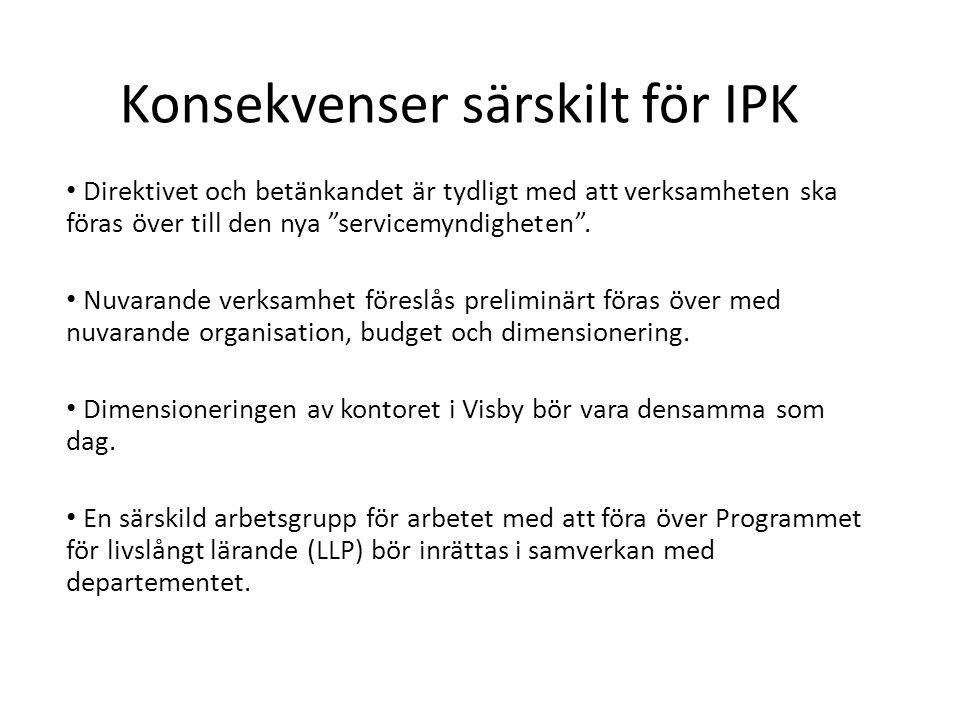 Konsekvenser särskilt för IPK • Direktivet och betänkandet är tydligt med att verksamheten ska föras över till den nya servicemyndigheten .