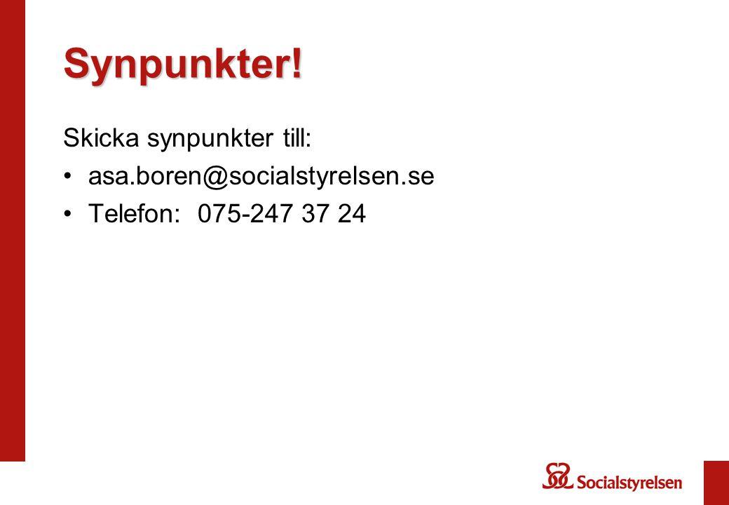 Synpunkter! Skicka synpunkter till: •asa.boren@socialstyrelsen.se •Telefon: 075-247 37 24