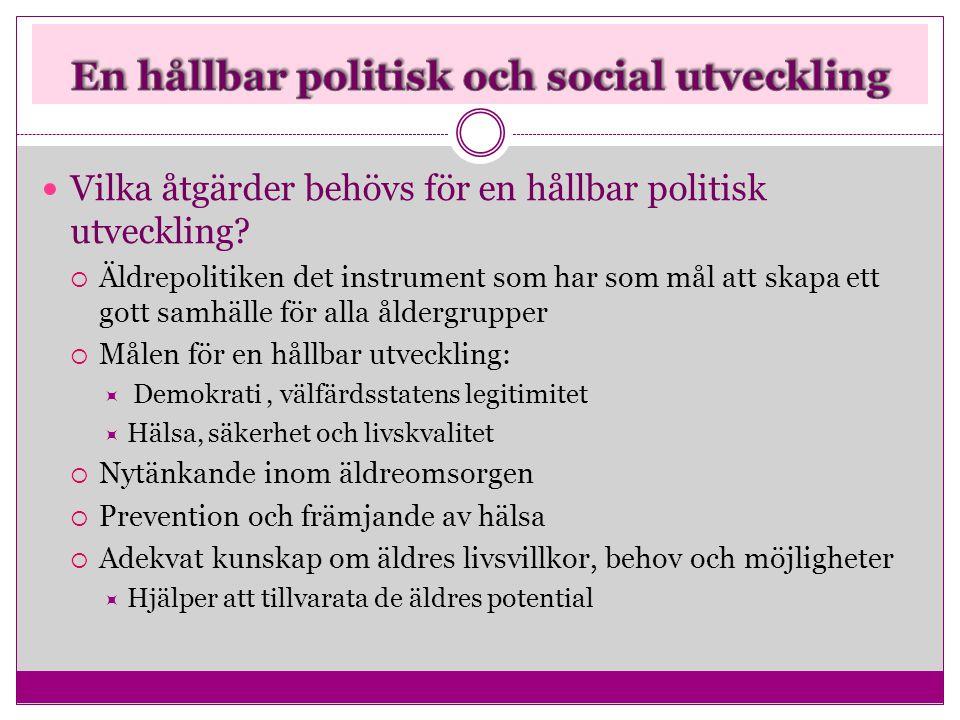  Vilka åtgärder behövs för en hållbar politisk utveckling?  Äldrepolitiken det instrument som har som mål att skapa ett gott samhälle för alla ålder