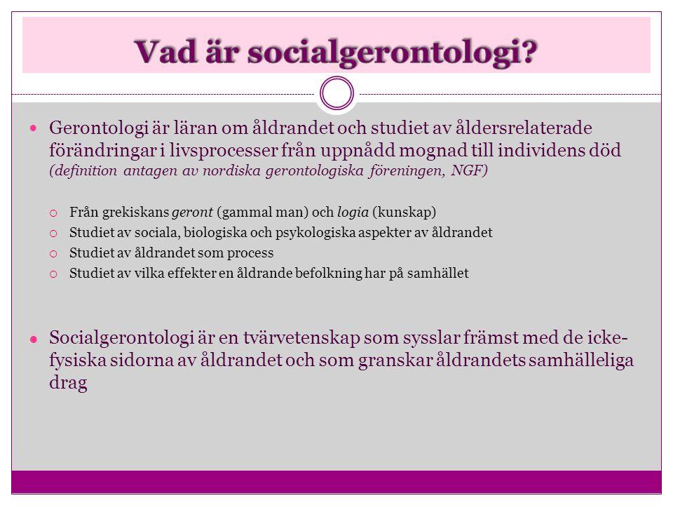  Gerontologi är läran om åldrandet och studiet av åldersrelaterade förändringar i livsprocesser från uppnådd mognad till individens död (definition a