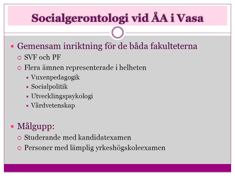  Gemensam inriktning för de båda fakulteterna  SVF och PF  Flera ämnen representerade i helheten  Vuxenpedagogik  Socialpolitik  Utvecklingspsyk