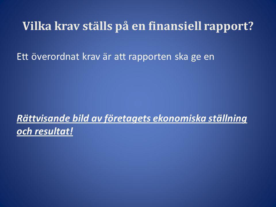 Vilka krav ställs på en finansiell rapport? Ett överordnat krav är att rapporten ska ge en Rättvisande bild av företagets ekonomiska ställning och res