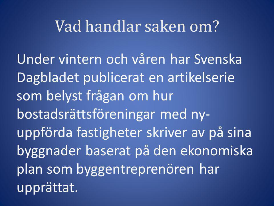 Vad handlar saken om? Under vintern och våren har Svenska Dagbladet publicerat en artikelserie som belyst frågan om hur bostadsrättsföreningar med ny-