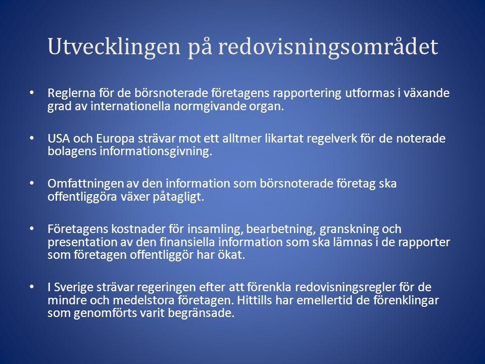Utvecklingen på redovisningsområdet • Reglerna för de börsnoterade företagens rapportering utformas i växande grad av internationella normgivande orga