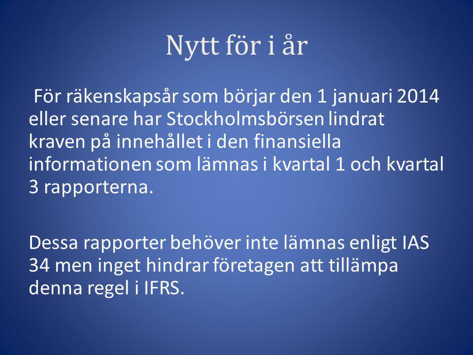 Nytt för i år För räkenskapsår som börjar den 1 januari 2014 eller senare har Stockholmsbörsen lindrat kraven på innehållet i den finansiella informat