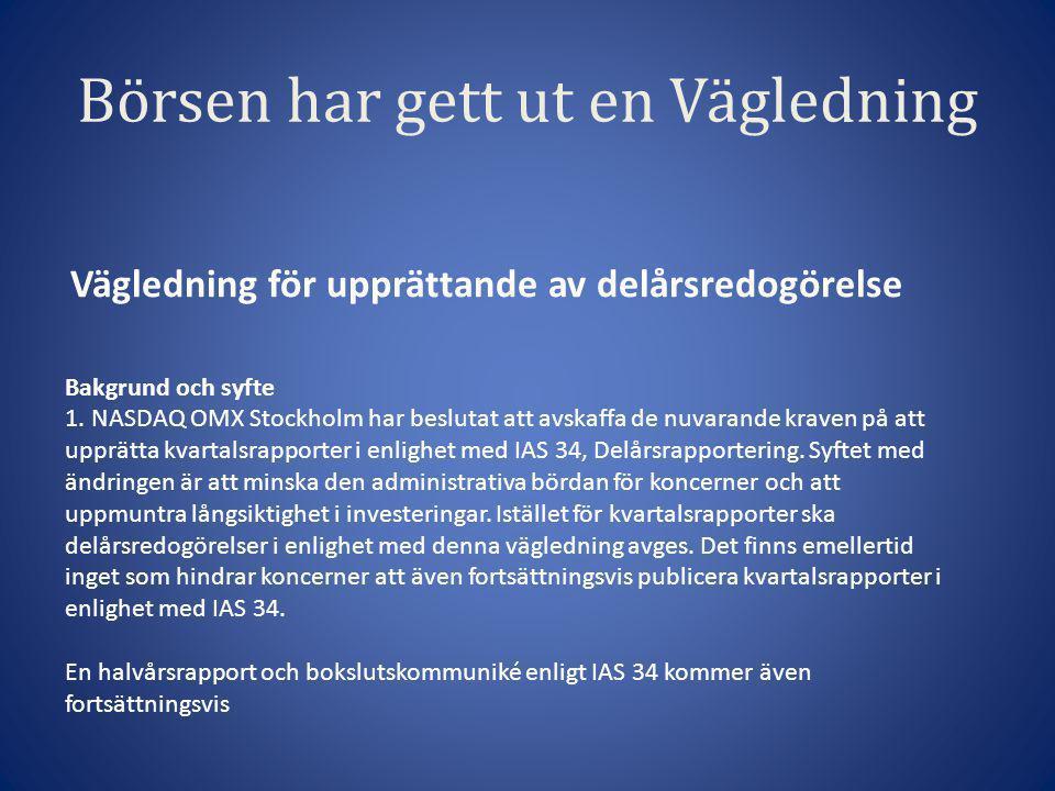 Börsen har gett ut en Vägledning Vägledning för upprättande av delårsredogörelse Bakgrund och syfte 1. NASDAQ OMX Stockholm har beslutat att avskaffa