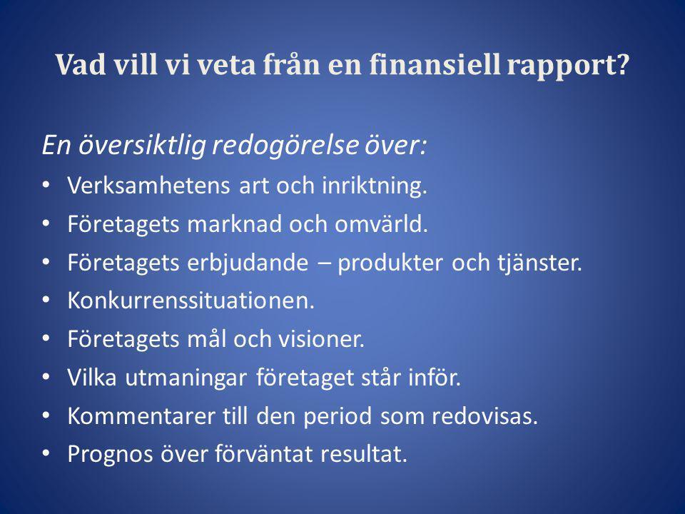 Vad vill vi veta från en finansiell rapport? En översiktlig redogörelse över: • Verksamhetens art och inriktning. • Företagets marknad och omvärld. •