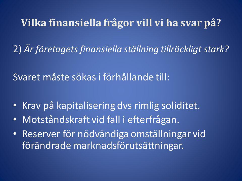 Vilka finansiella frågor vill vi ha svar på? 2) Är företagets finansiella ställning tillräckligt stark? Svaret måste sökas i förhållande till: • Krav