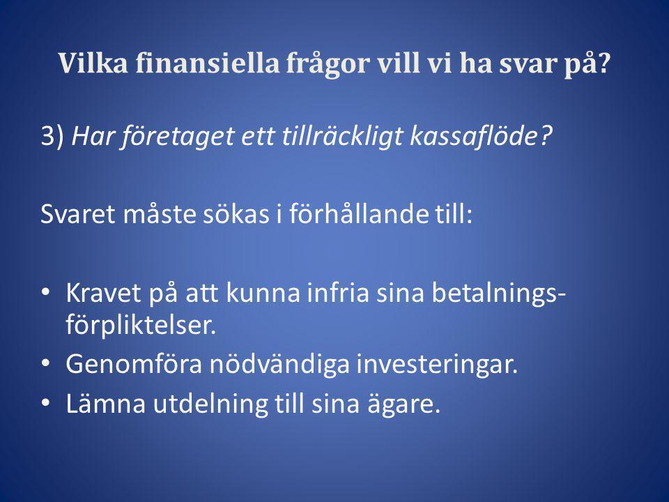 Vilka finansiella frågor vill vi ha svar på? 3) Har företaget ett tillräckligt kassaflöde? Svaret måste sökas i förhållande till: • Kravet på att kunn