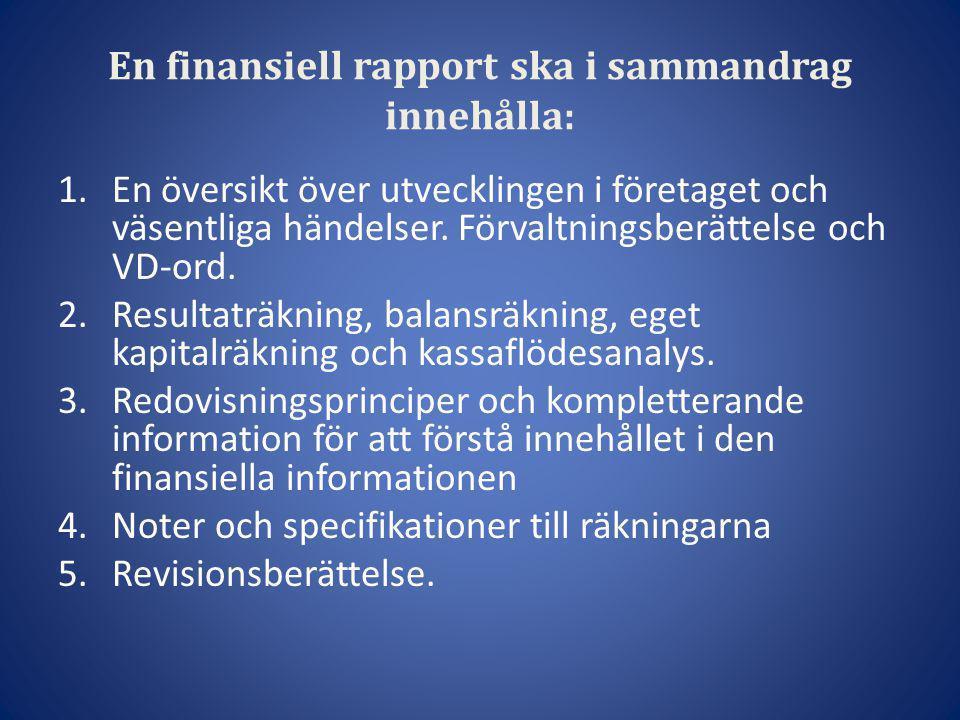 En finansiell rapport ska i sammandrag innehålla: 1.En översikt över utvecklingen i företaget och väsentliga händelser. Förvaltningsberättelse och VD-