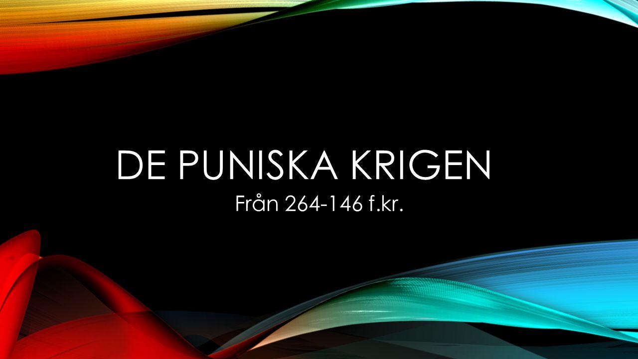 DE PUNISKA KRIGEN Från 264-146 f.kr.