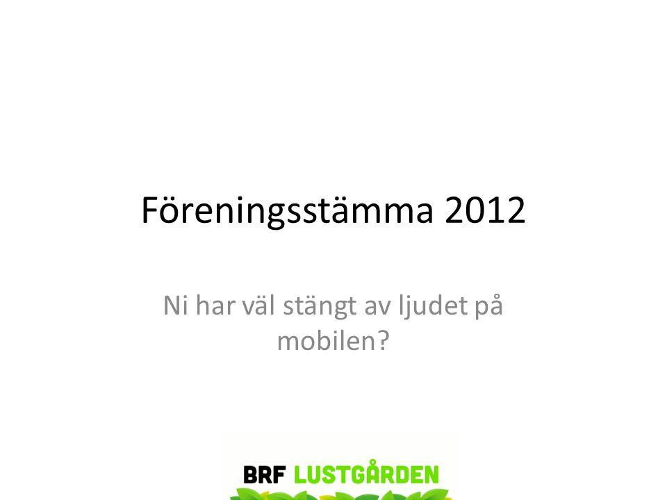 Föreningsstämma 2012 Ni har väl stängt av ljudet på mobilen?