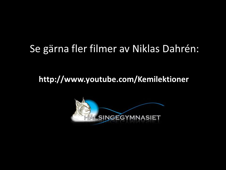 Se gärna fler filmer av Niklas Dahrén: http://www.youtube.com/Kemilektioner
