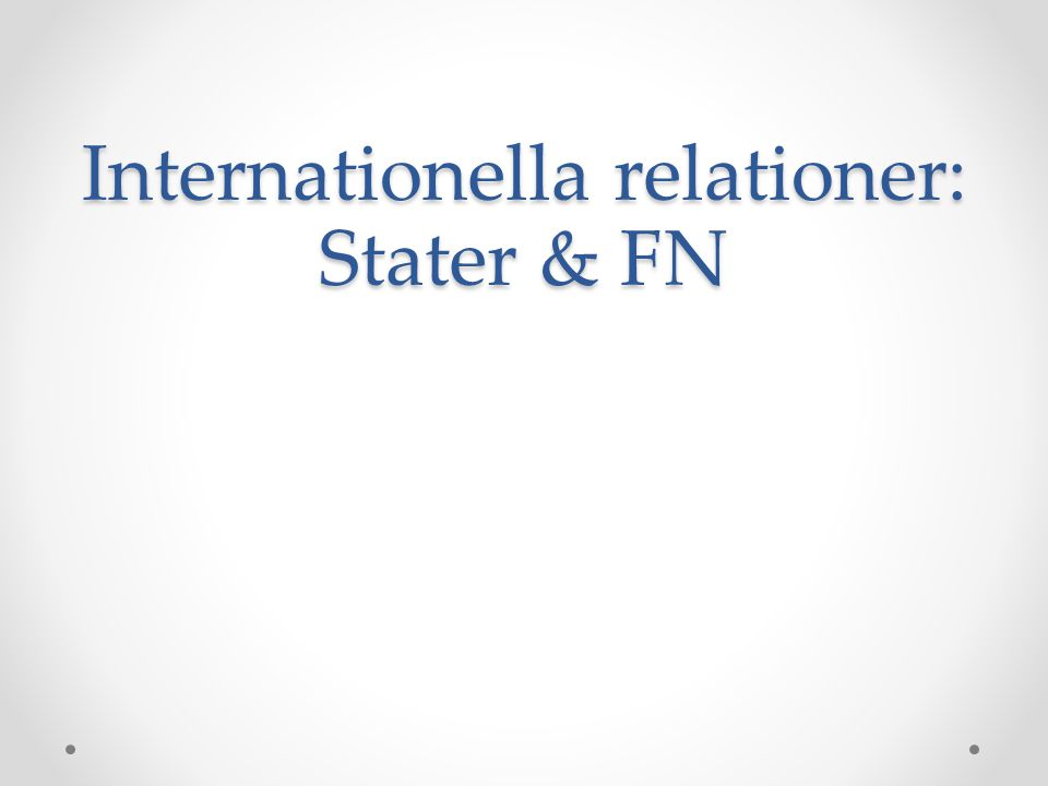 Internationella relationer: Stater & FN