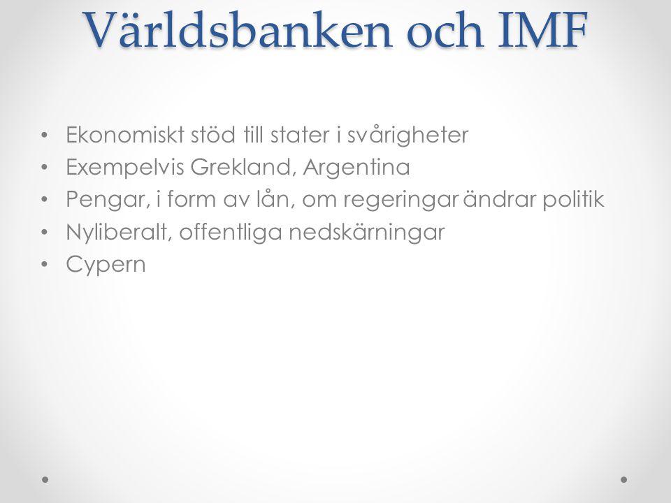Världsbanken och IMF • Ekonomiskt stöd till stater i svårigheter • Exempelvis Grekland, Argentina • Pengar, i form av lån, om regeringar ändrar politi
