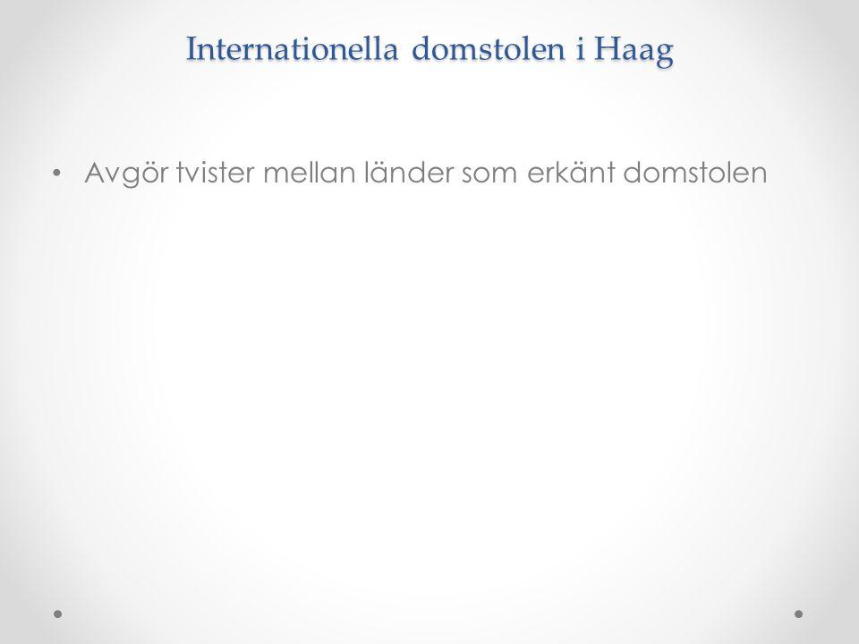Internationella domstolen i Haag • Avgör tvister mellan länder som erkänt domstolen
