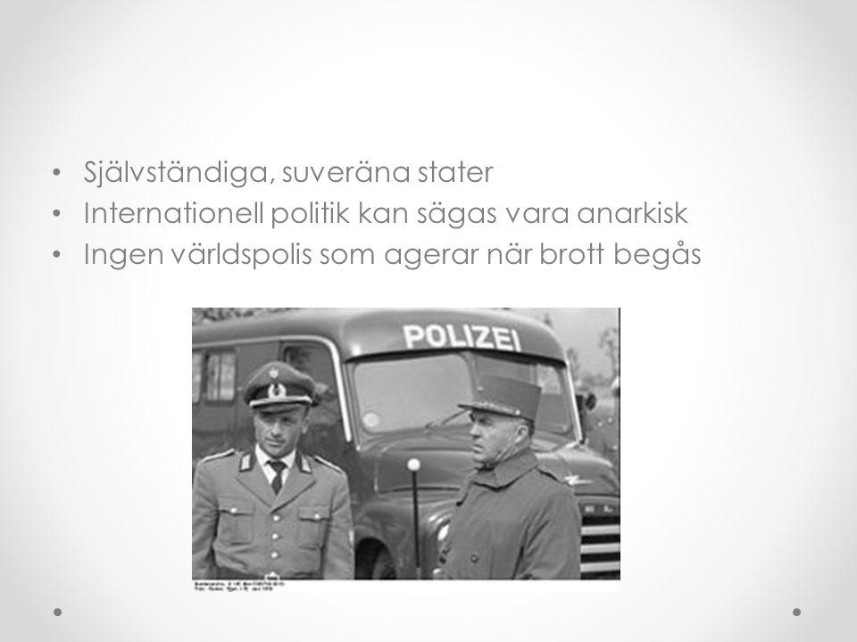 • Självständiga, suveräna stater • Internationell politik kan sägas vara anarkisk • Ingen världspolis som agerar när brott begås