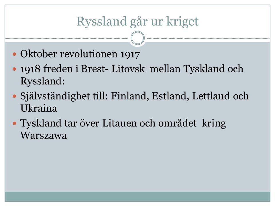 Ryssland går ur kriget  Oktober revolutionen 1917  1918 freden i Brest- Litovsk mellan Tyskland och Ryssland:  Självständighet till: Finland, Estla