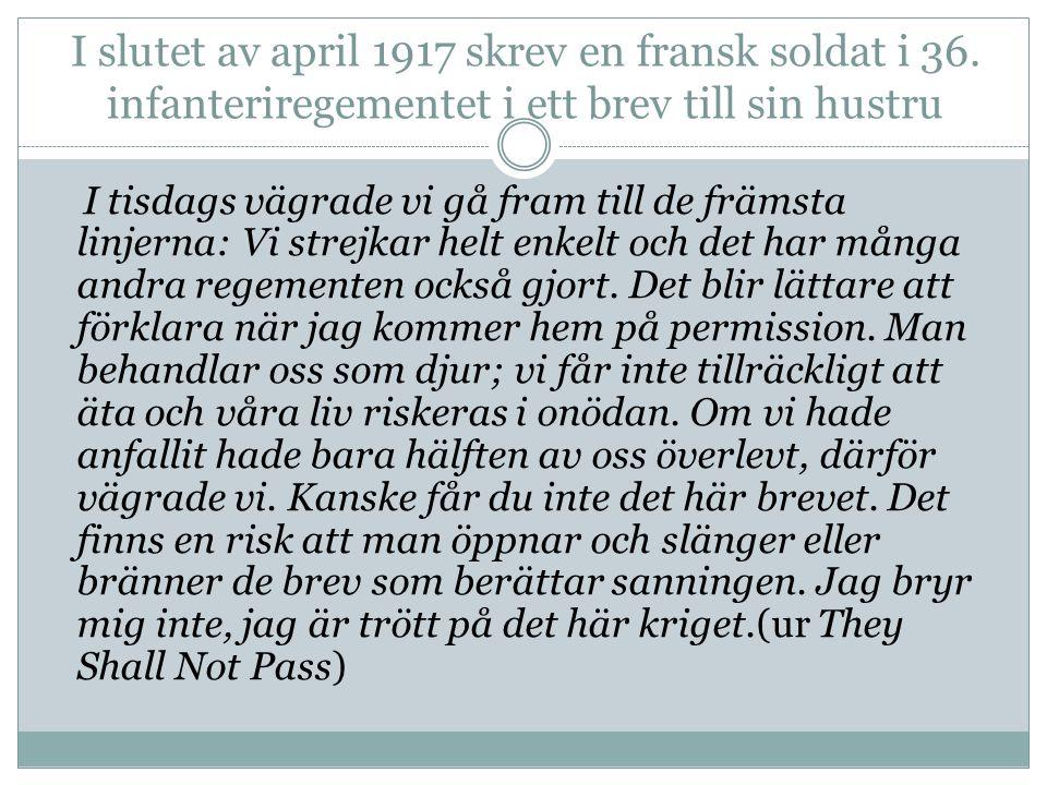 I slutet av april 1917 skrev en fransk soldat i 36. infanteriregementet i ett brev till sin hustru I tisdags vägrade vi gå fram till de främsta linjer