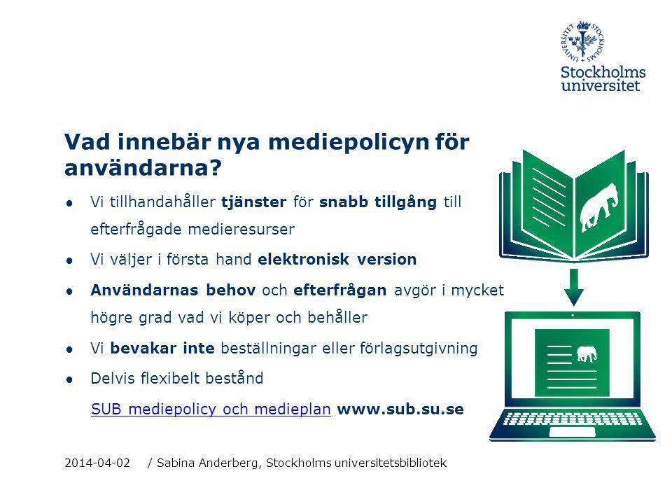 Vad innebär nya mediepolicyn för användarna? ● Vi tillhandahåller tjänster för snabb tillgång till efterfrågade medieresurser ● Vi väljer i första han
