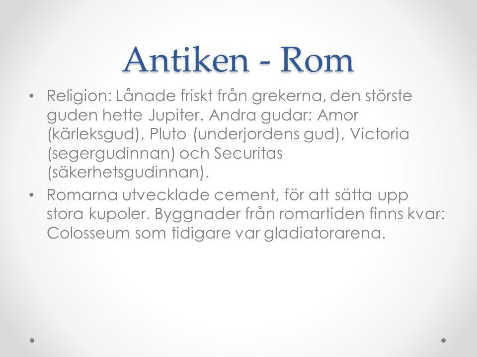 Antiken - Rom • Religion: Lånade friskt från grekerna, den störste guden hette Jupiter. Andra gudar: Amor (kärleksgud), Pluto (underjordens gud), Vict